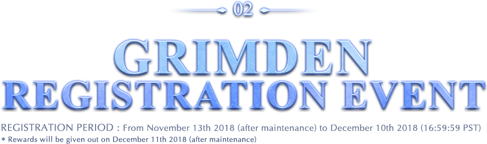 02.Grimden registration event / Registration period : From November 13th 2018 (after maintenance) to December 9th 2018 (23:59:59 PST) / * Rewards will be given out on December 11th 2018 (after maintenance)
